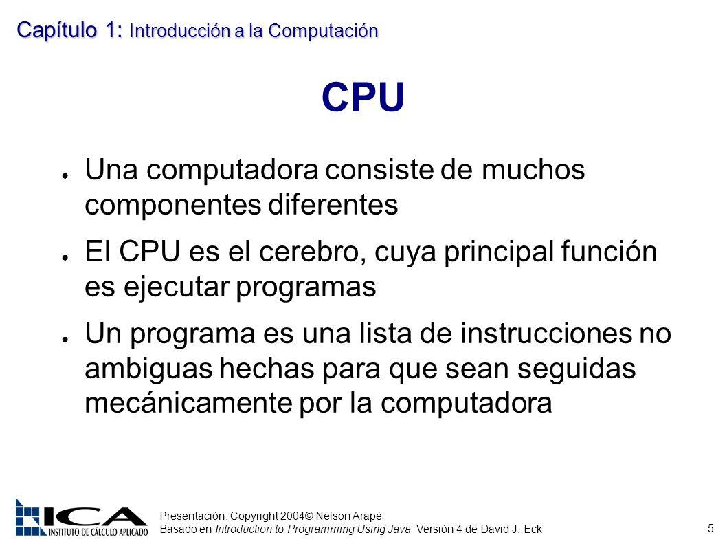 5 Presentación: Copyright 2004© Nelson Arapé Basado en Introduction to Programming Using Java Versión 4 de David J. Eck Capítulo 1: Introducción a la