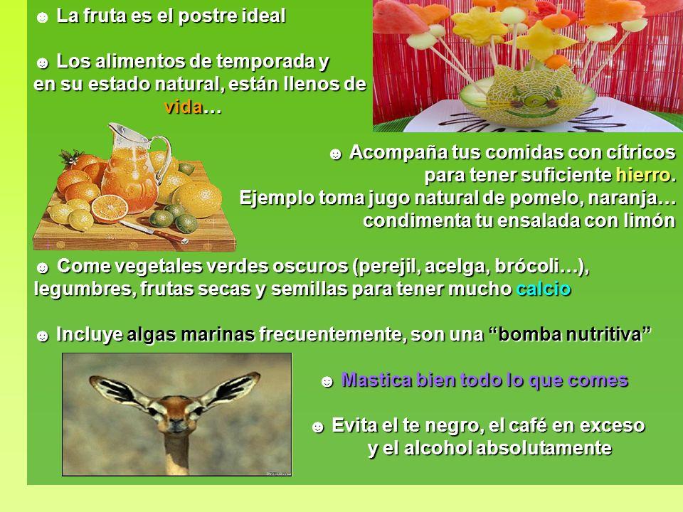 La fruta es el postre ideal Los alimentos de temporada y Los alimentos de temporada y en su estado natural, están llenos de vida… vida… Acompaña tus c
