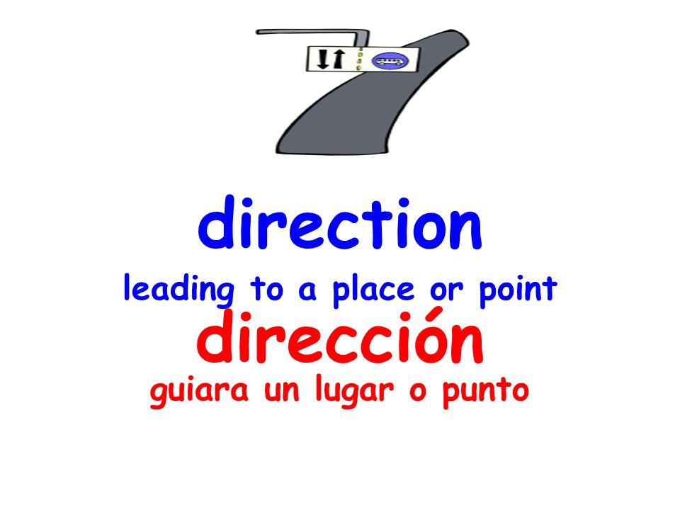 direction leading to a place or point dirección guiara un lugar o punto