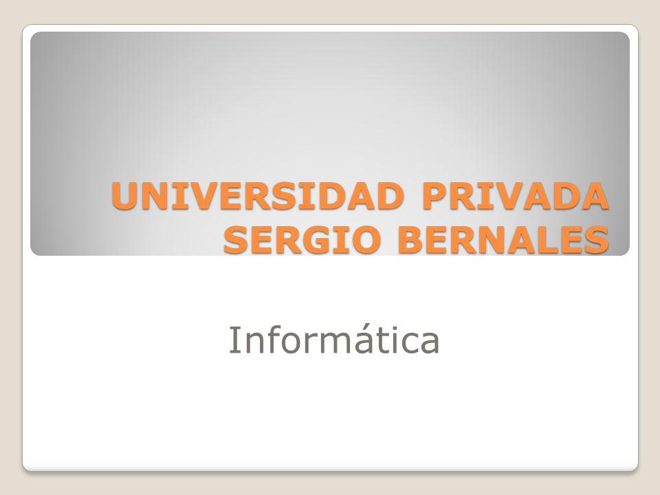 UNIVERSIDAD PRIVADA SERGIO BERNALES Informática