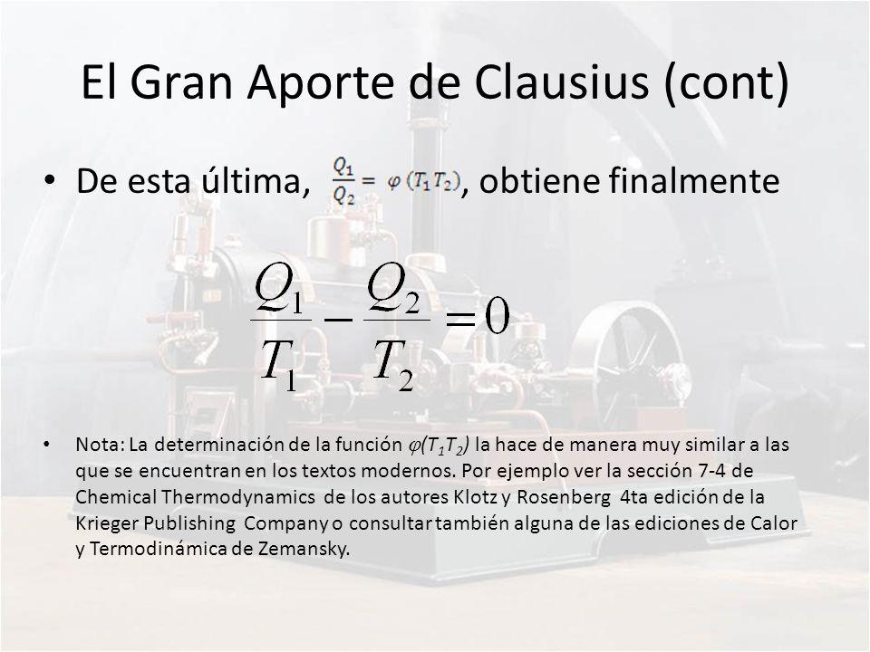 El Gran Aporte de Clausius (cont) De esta última,, obtiene finalmente Nota: La determinación de la función (T 1 T 2 ) la hace de manera muy similar a