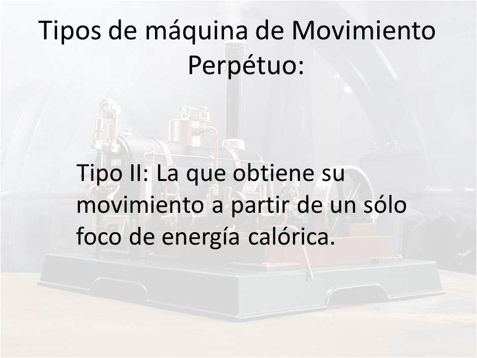 Tipos de máquina de Movimiento Perpétuo: Tipo II: La que obtiene su movimiento a partir de un sólo foco de energía calórica.