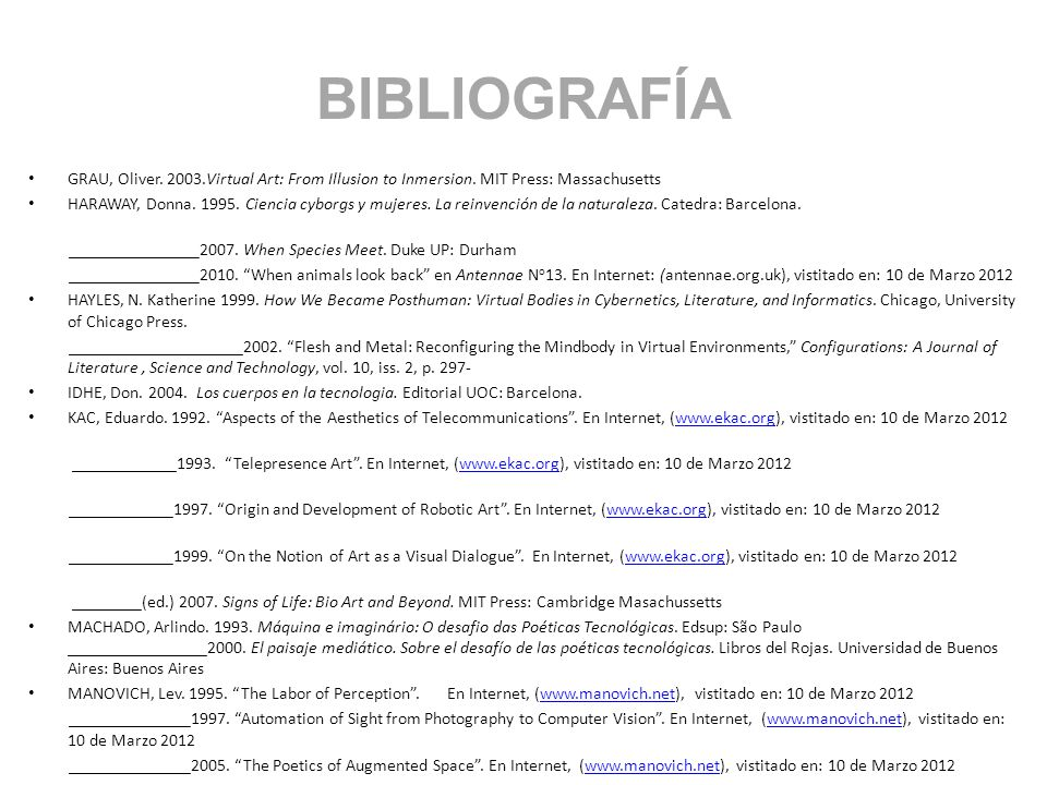 BIBLIOGRAFÍA GRAU, Oliver.2003.Virtual Art: From Illusion to Inmersion.