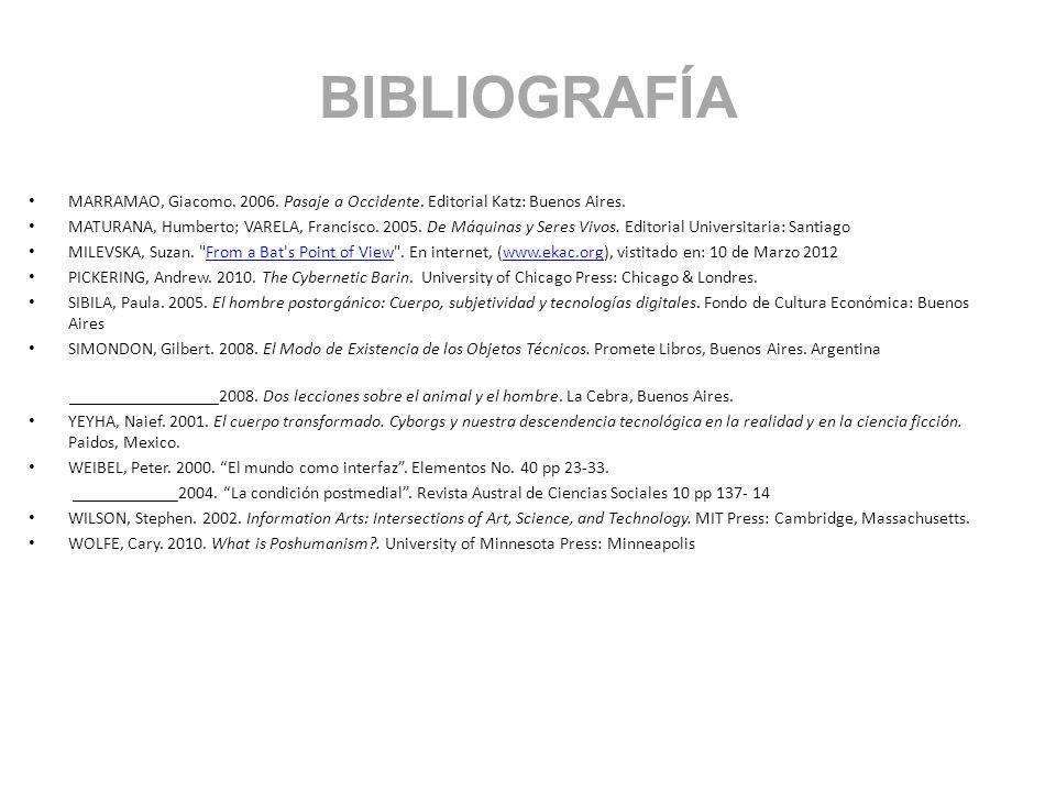 BIBLIOGRAFÍA MARRAMAO, Giacomo. 2006. Pasaje a Occidente. Editorial Katz: Buenos Aires. MATURANA, Humberto; VARELA, Francisco. 2005. De Máquinas y Ser