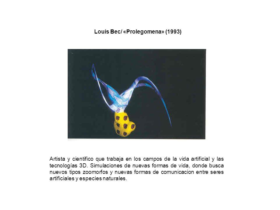 Louis Bec/ «Prolegomena» (1993) Artista y cientifico que trabaja en los campos de la vida artificial y las tecnologías 3D. Simulaciones de nuevas form
