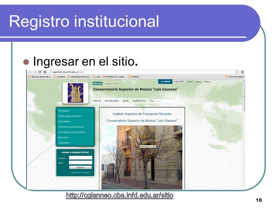Registro institucional Ingresar en el sitio. 16