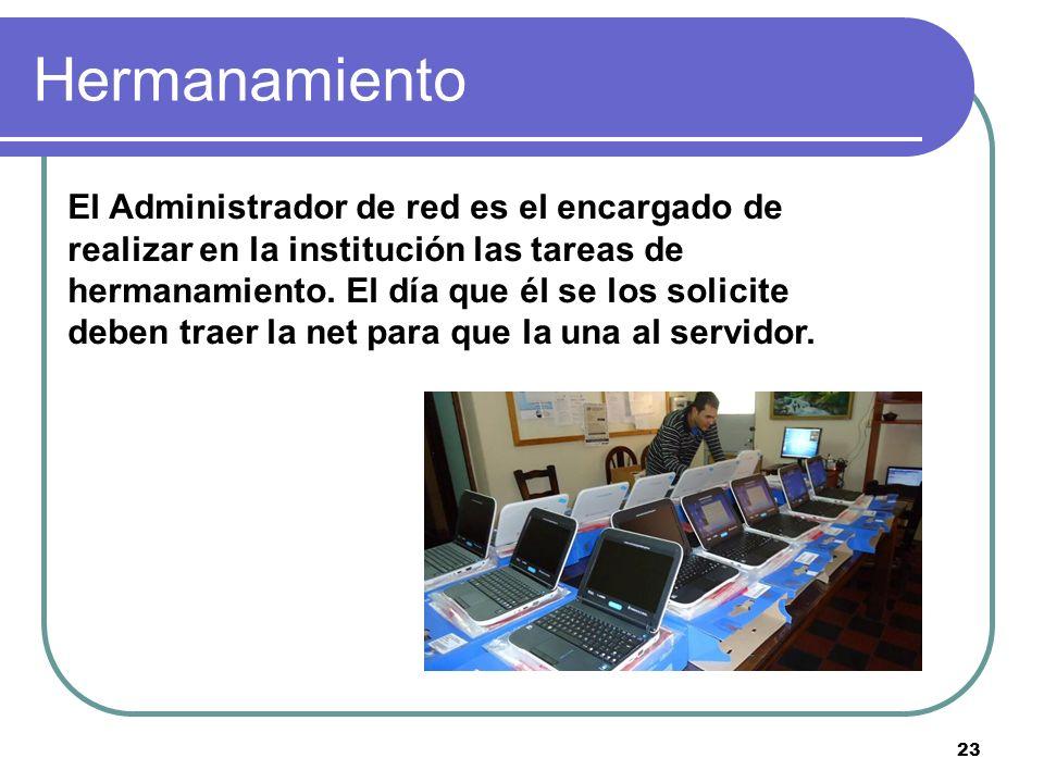 Hermanamiento El Administrador de red es el encargado de realizar en la institución las tareas de hermanamiento.