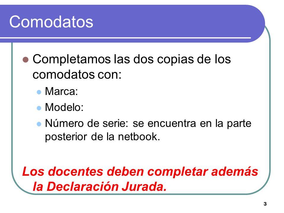Comodatos Completamos las dos copias de los comodatos con: Marca: Modelo: Número de serie: se encuentra en la parte posterior de la netbook.