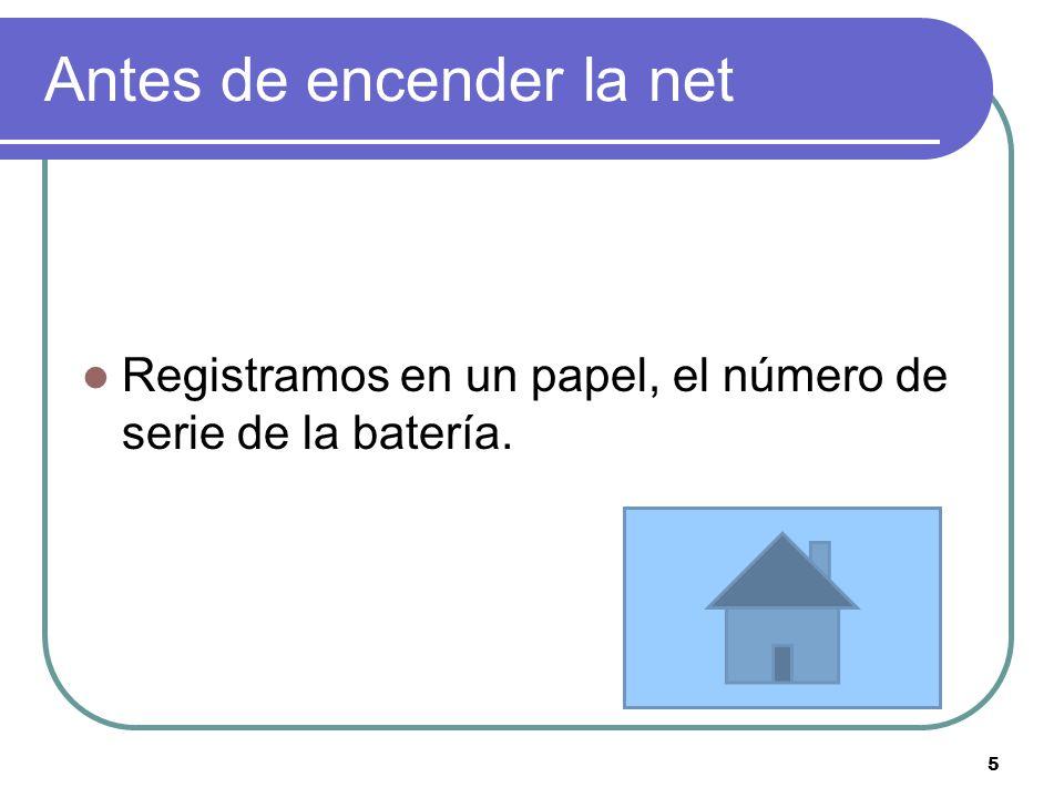 Antes de encender la net Registramos en un papel, el número de serie de la batería. 5
