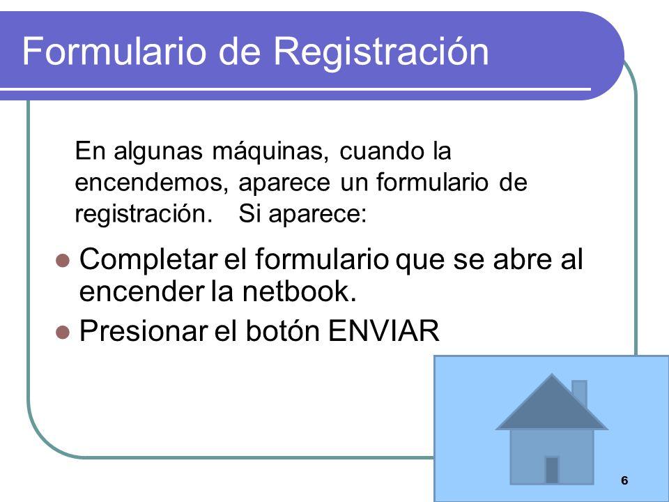 Formulario de Registración Completar el formulario que se abre al encender la netbook.