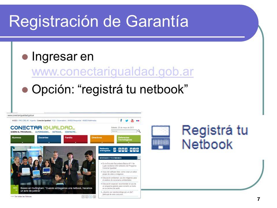 Registración de Garantía Ingresar en www.conectarigualdad.gob.ar www.conectarigualdad.gob.ar Opción: registrá tu netbook 7