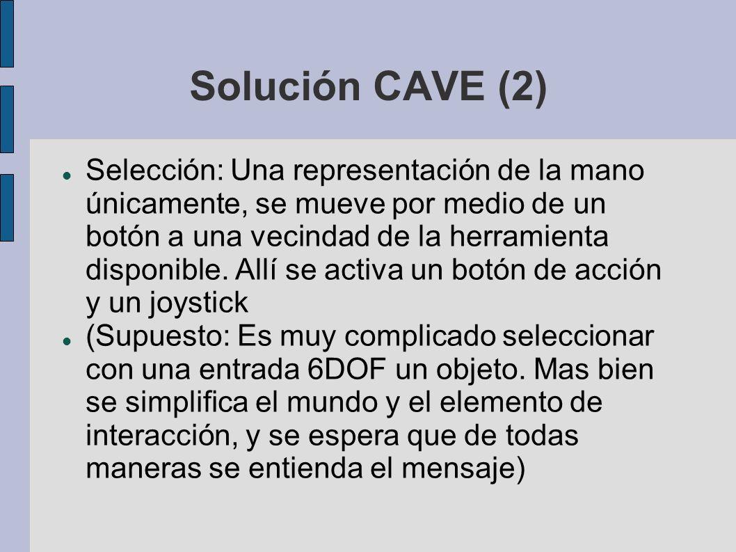 Solución CAVE (2) Selección: Una representación de la mano únicamente, se mueve por medio de un botón a una vecindad de la herramienta disponible.