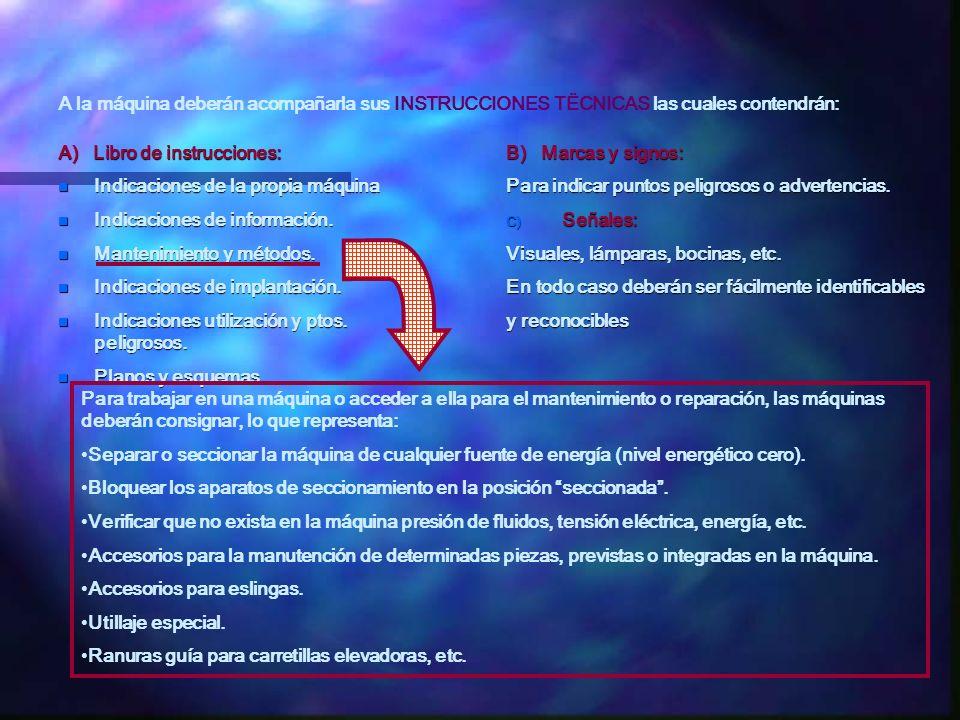 A) Libro de instrucciones: n Indicaciones de la propia máquina n Indicaciones de información. n Mantenimiento y métodos. n Indicaciones de implantació