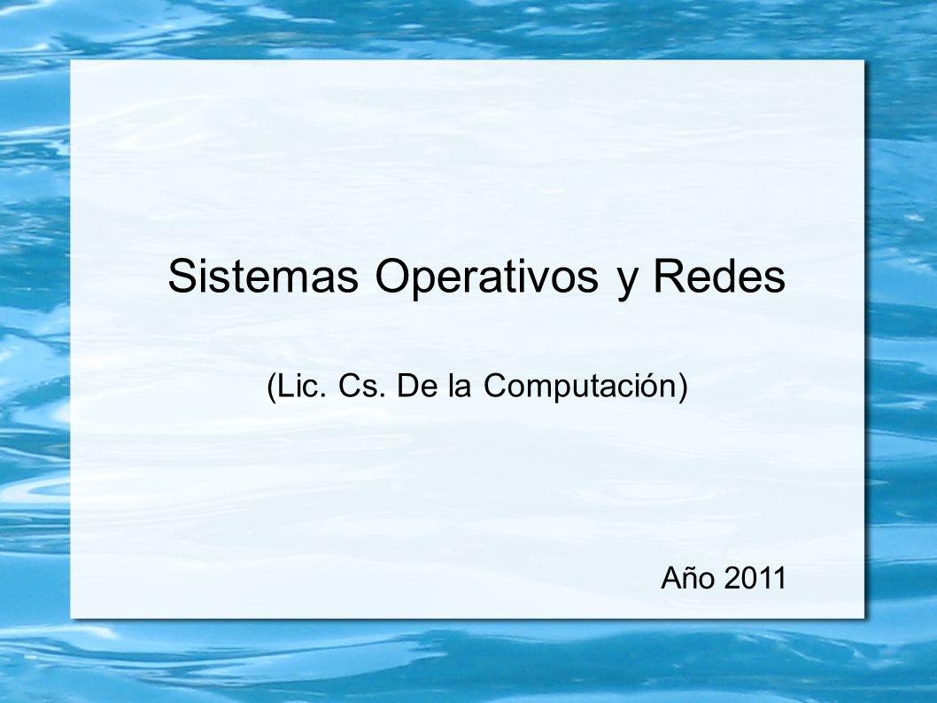 Sistemas Operativos y Redes (Lic. Cs. De la Computación) Año 2011