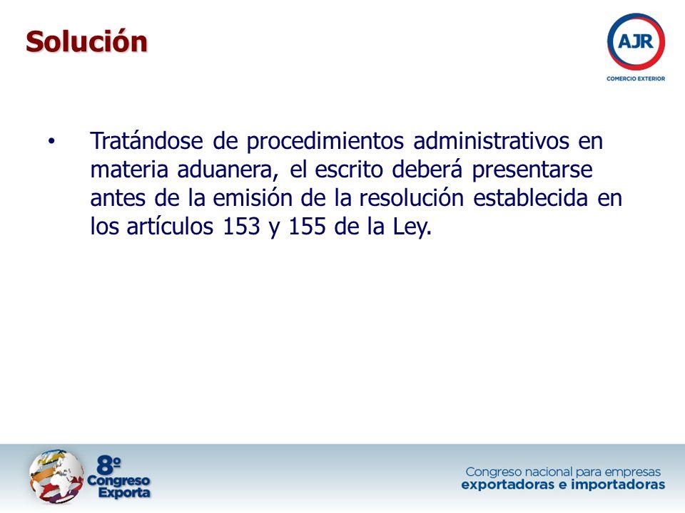 Tratándose de procedimientos administrativos en materia aduanera, el escrito deberá presentarse antes de la emisión de la resolución establecida en lo