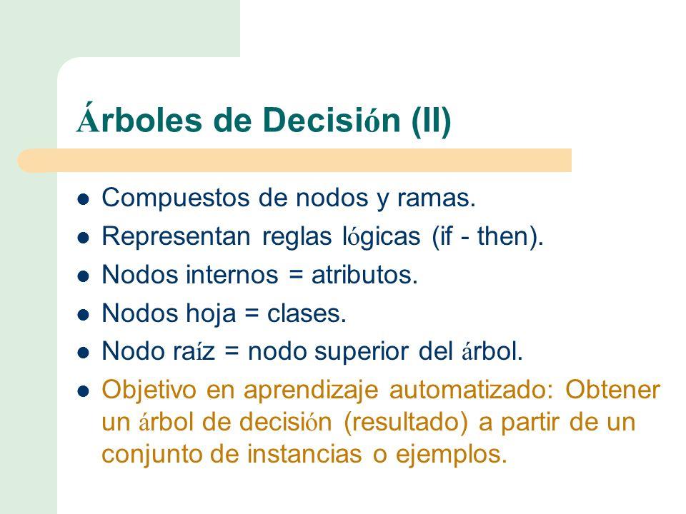 Á rboles de Decisi ó n (II) Compuestos de nodos y ramas.