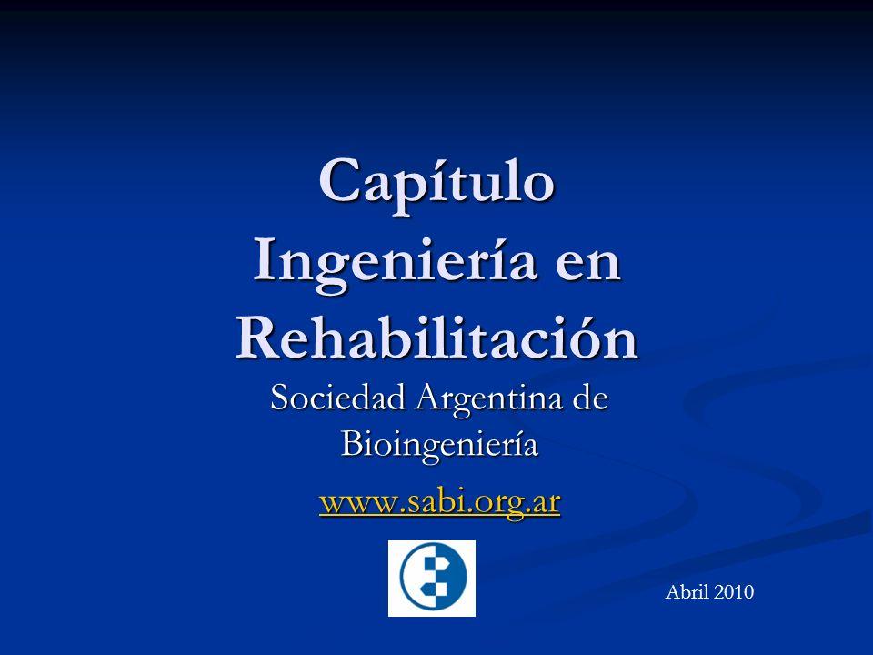 Capítulo Ingeniería en Rehabilitación Sociedad Argentina de Bioingeniería www.sabi.org.ar Abril 2010