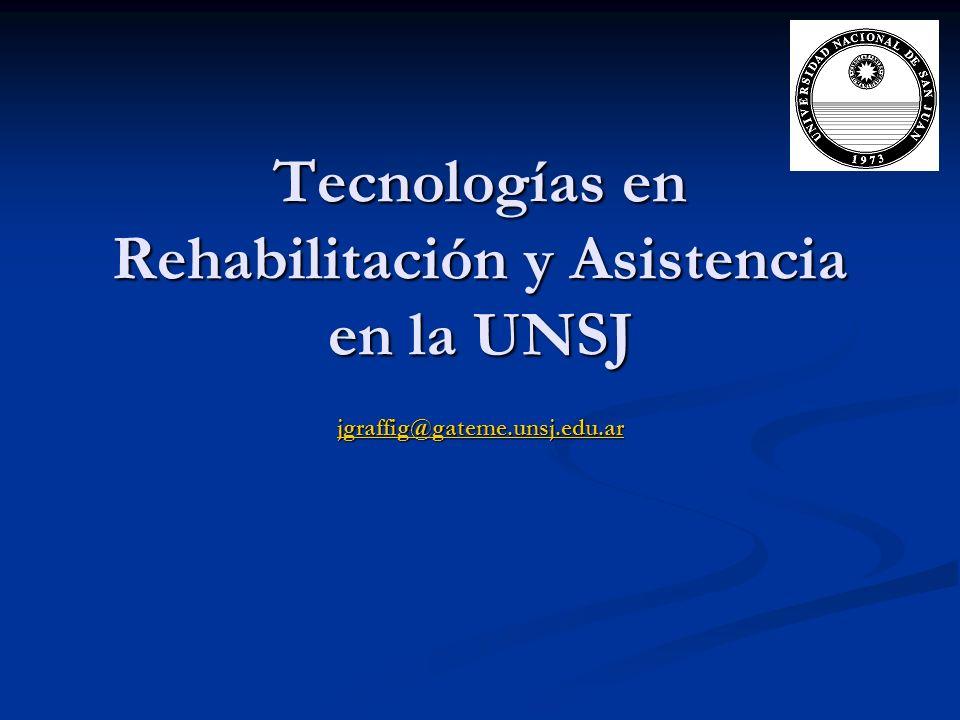 Tecnologías en Rehabilitación y Asistencia en la UNSJ jgraffig@gateme.unsj.edu.ar