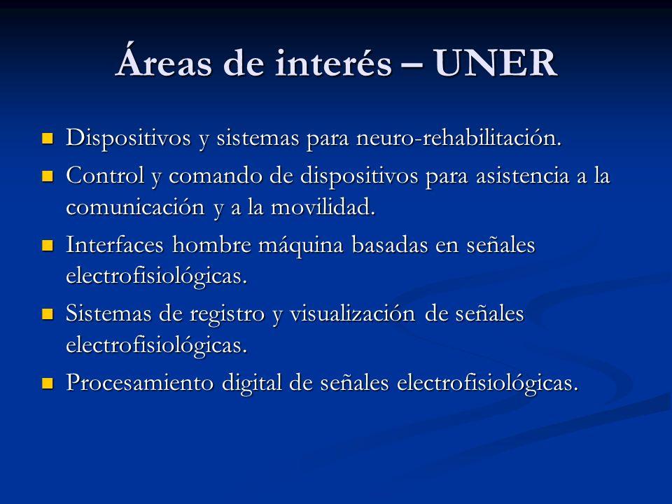 Áreas de interés – UNER Dispositivos y sistemas para neuro-rehabilitación. Dispositivos y sistemas para neuro-rehabilitación. Control y comando de dis