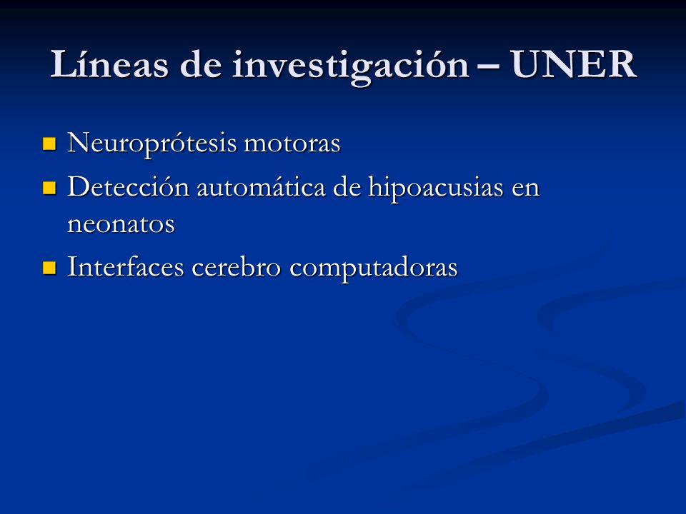Líneas de investigación – UNER Neuroprótesis motoras Neuroprótesis motoras Detección automática de hipoacusias en neonatos Detección automática de hip