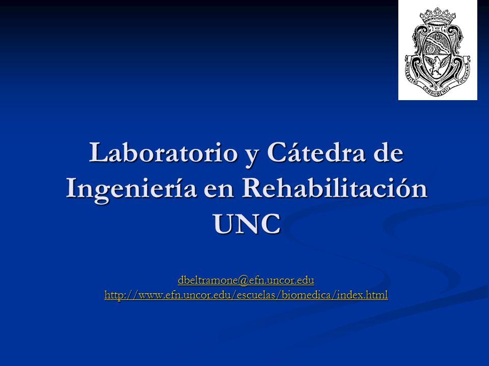 Laboratorio y Cátedra de Ingeniería en Rehabilitación UNC dbeltramone@efn.uncor.edu http://www.efn.uncor.edu/escuelas/biomedica/index.html