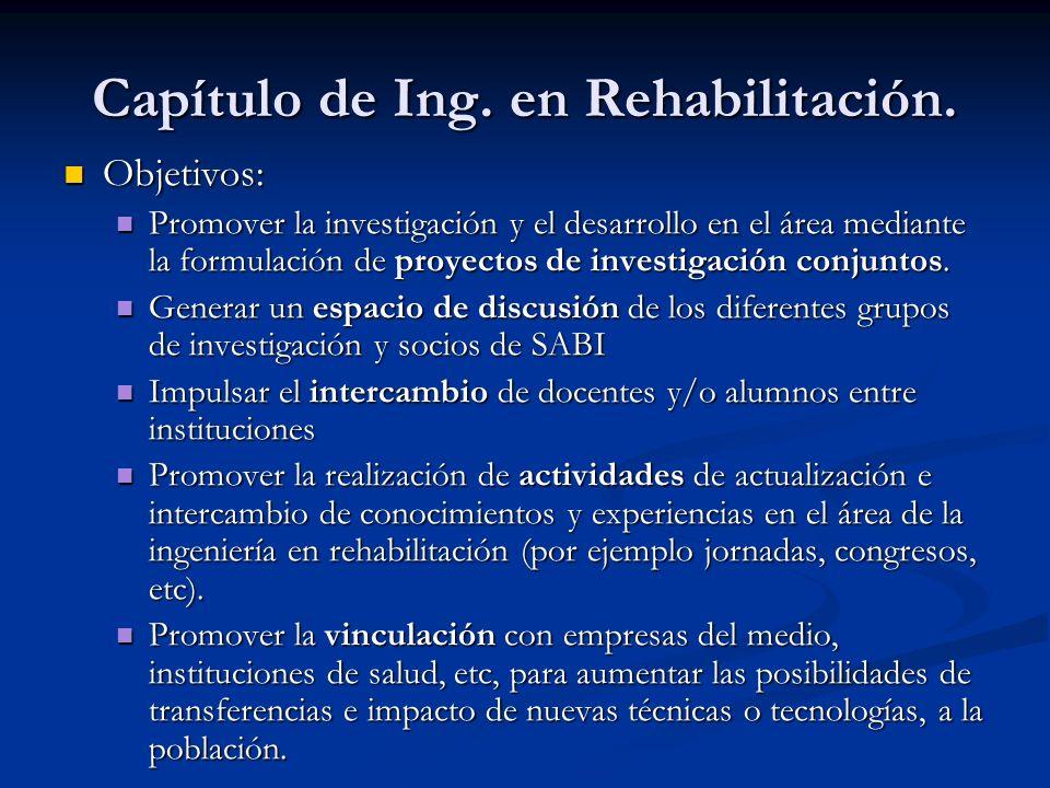Capítulo de Ing. en Rehabilitación. Objetivos: Objetivos: Promover la investigación y el desarrollo en el área mediante la formulación de proyectos de