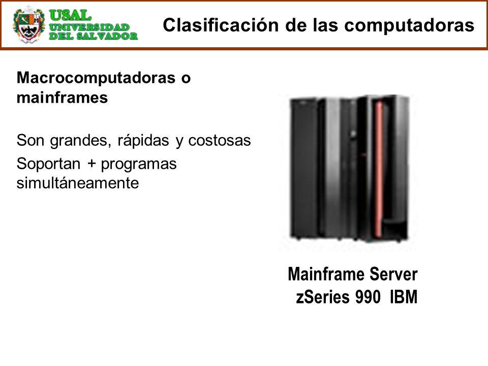 Macrocomputadoras o mainframes Son grandes, rápidas y costosas Soportan + programas simultáneamente Mainframe Server zSeries 990 IBM Clasificación de