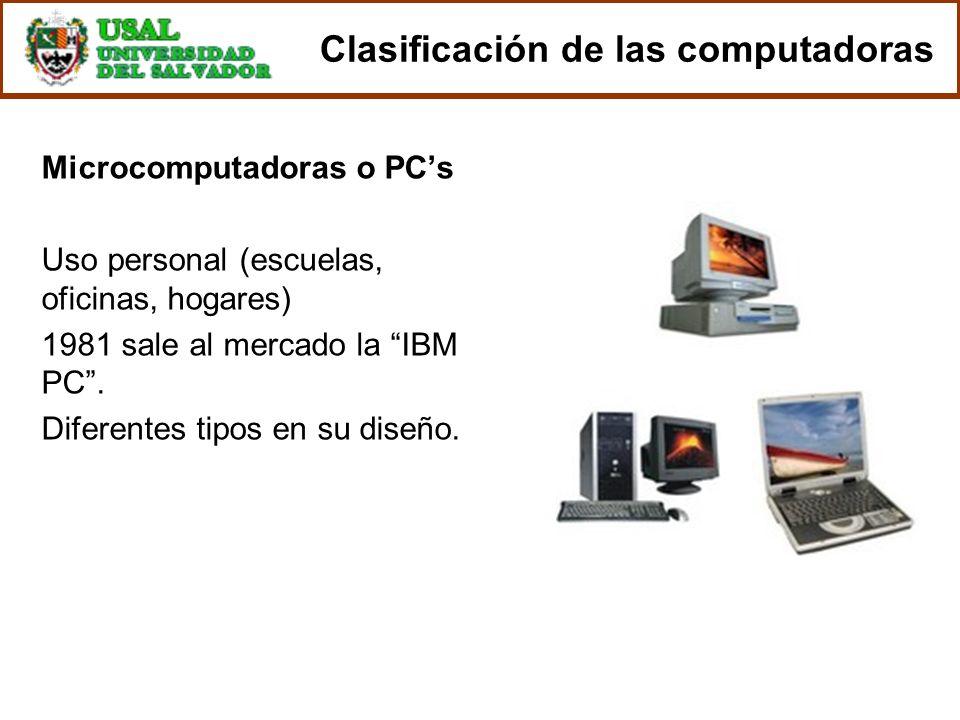 Microcomputadoras o PCs Uso personal (escuelas, oficinas, hogares) 1981 sale al mercado la IBM PC. Diferentes tipos en su diseño. Clasificación de las