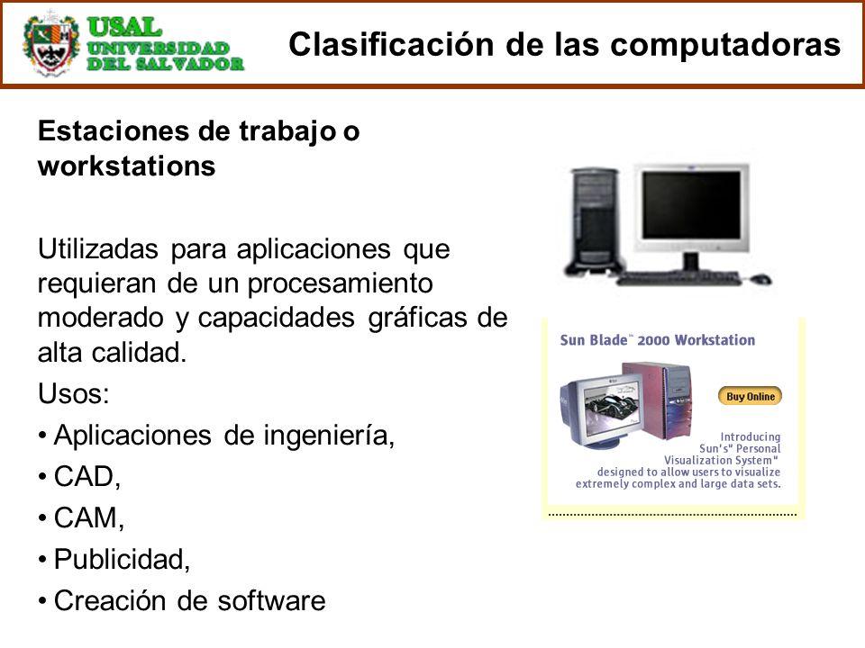 Estaciones de trabajo o workstations Utilizadas para aplicaciones que requieran de un procesamiento moderado y capacidades gráficas de alta calidad. U