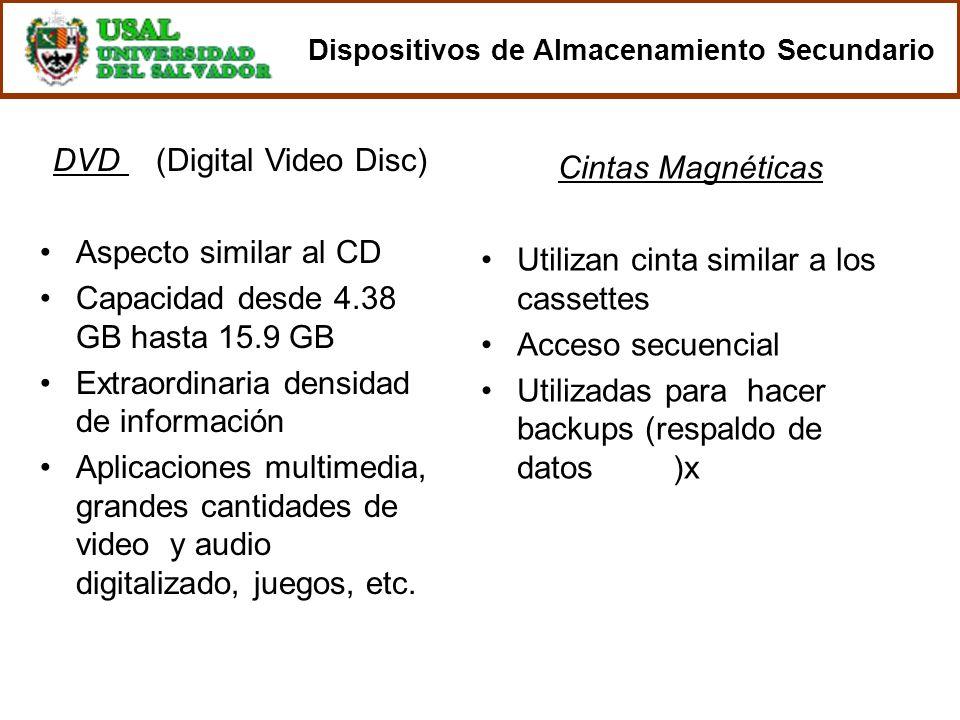 Cintas Magnéticas Utilizan cinta similar a los cassettes Acceso secuencial Utilizadas para hacer backups (respaldo de datos)x DVD (Digital Video Disc)