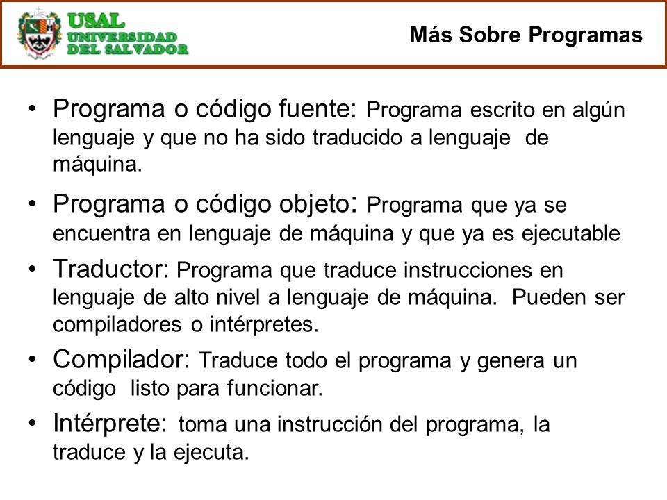 Programa o código fuente: Programa escrito en algún lenguaje y que no ha sido traducido a lenguaje de máquina. Programa o código objeto : Programa que