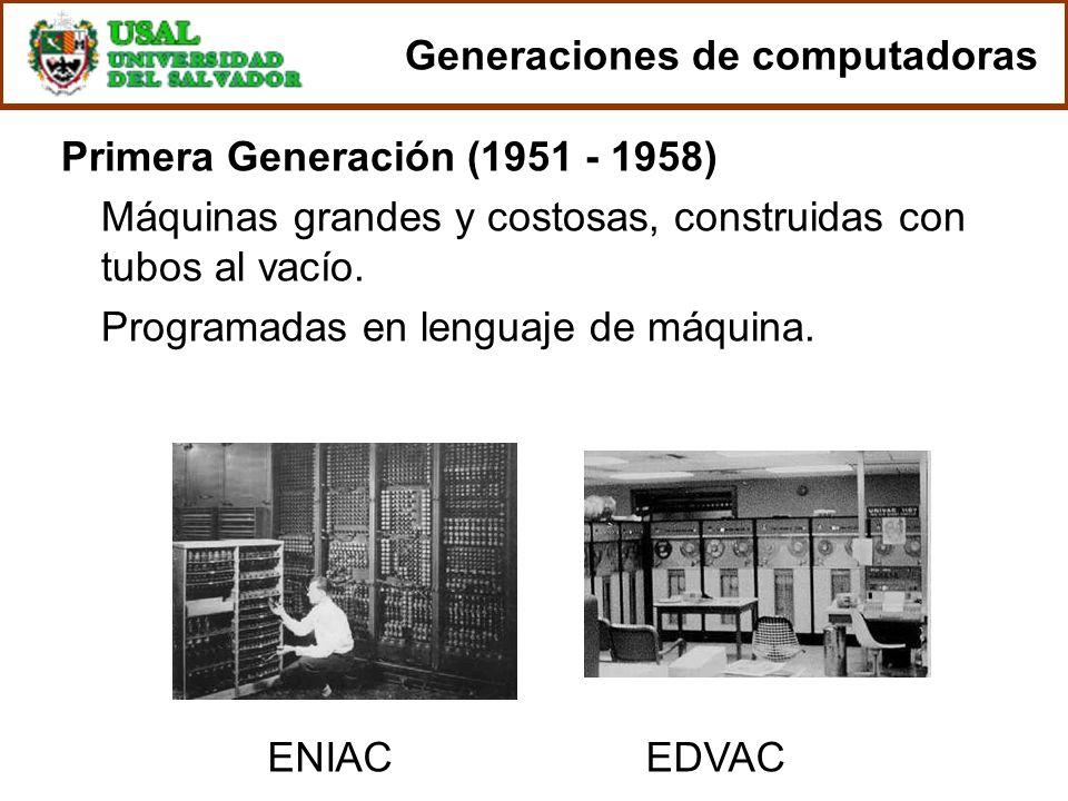 Generaciones de computadoras Primera Generación (1951 - 1958) Máquinas grandes y costosas, construidas con tubos al vacío. Programadas en lenguaje de