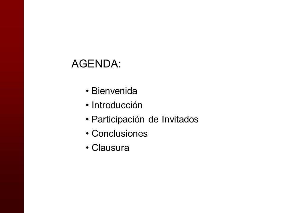 AGENDA: Bienvenida Introducción Participación de Invitados Conclusiones Clausura