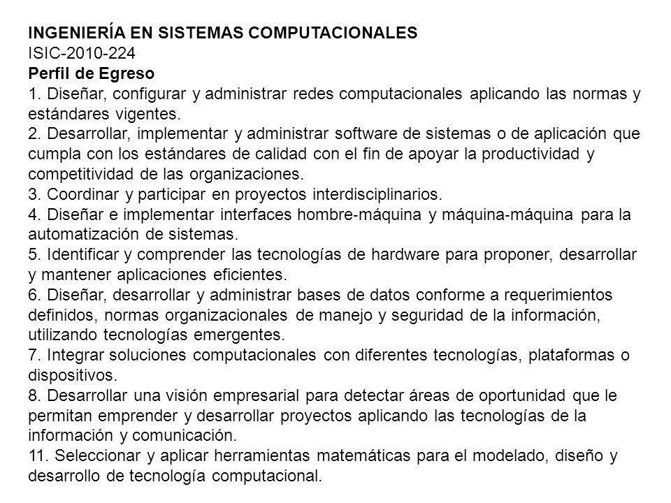 INGENIERÍA EN SISTEMAS COMPUTACIONALES ISIC-2010-224 Perfil de Egreso 1.