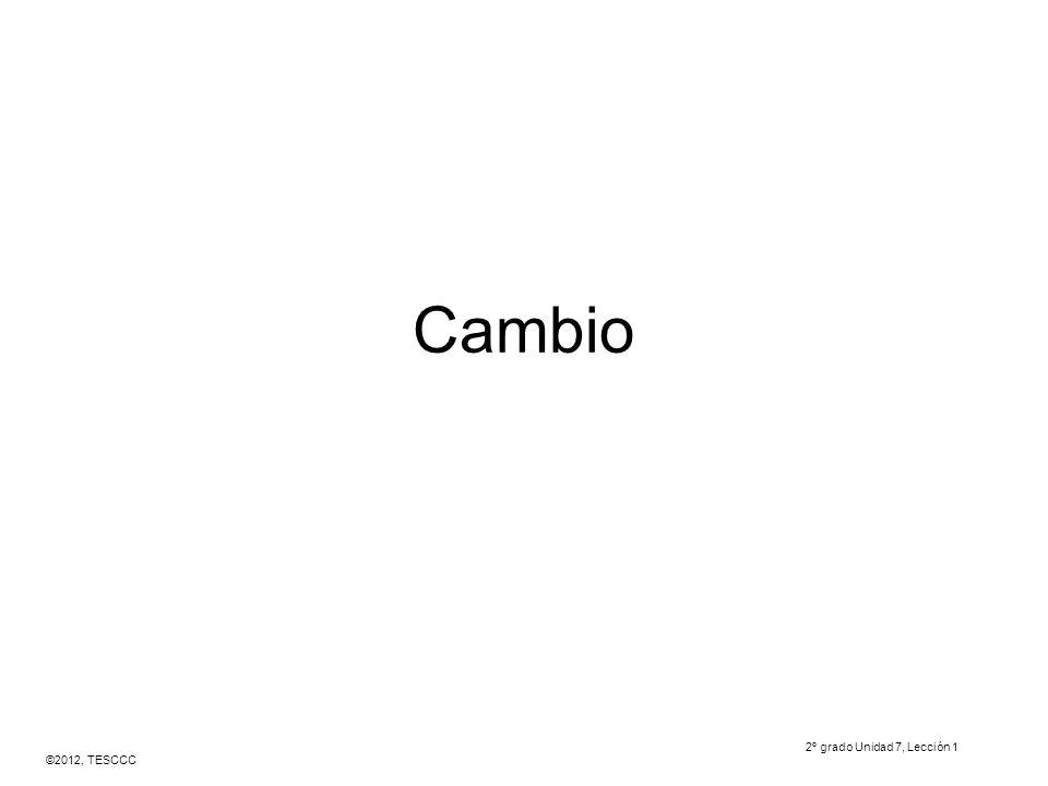 ©2012, TESCCC Cambio 2º grado Unidad 7, Lección 1