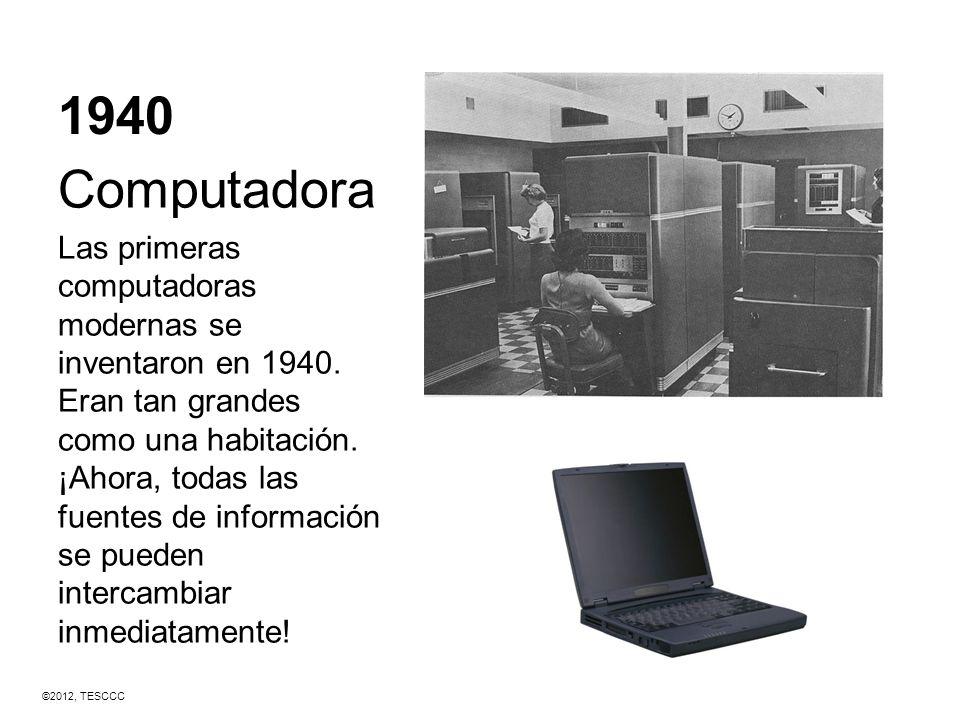 1940 Computadora Las primeras computadoras modernas se inventaron en 1940. Eran tan grandes como una habitación. ¡Ahora, todas las fuentes de informac
