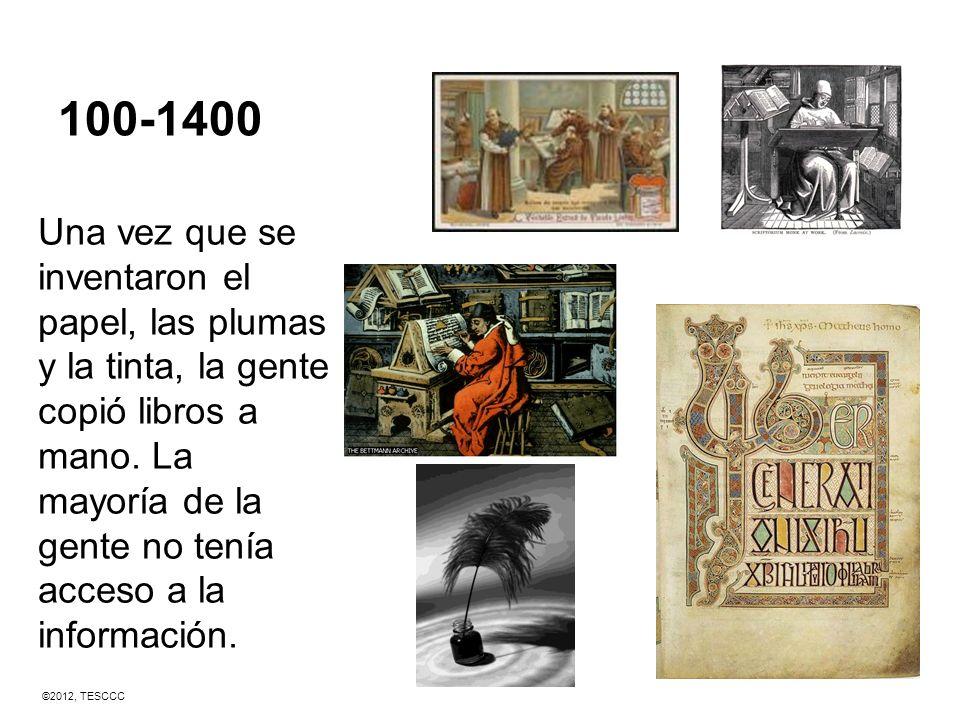 100-1400 Una vez que se inventaron el papel, las plumas y la tinta, la gente copió libros a mano. La mayoría de la gente no tenía acceso a la informac
