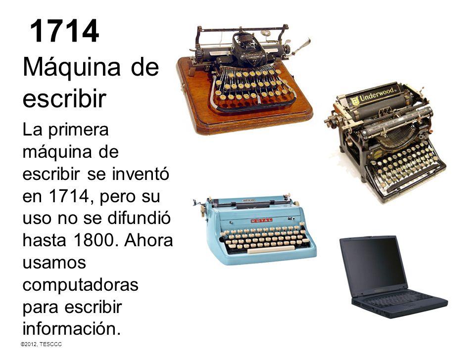 1714 Máquina de escribir La primera máquina de escribir se inventó en 1714, pero su uso no se difundió hasta 1800. Ahora usamos computadoras para escr