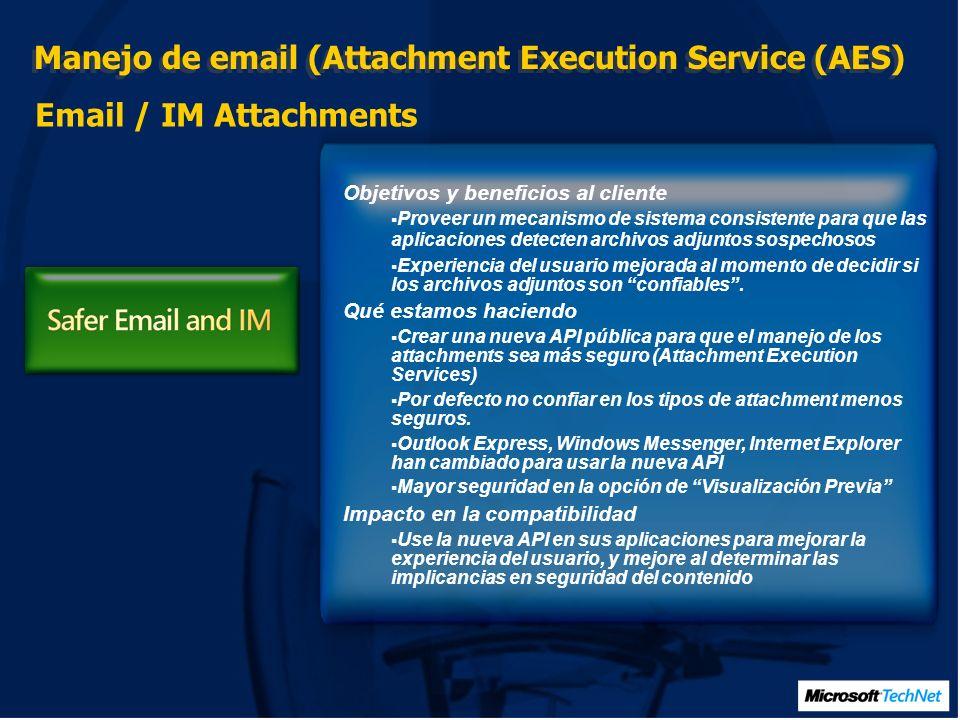 Manejo de email (Attachment Execution Service (AES) Email / IM Attachments Objetivos y beneficios al cliente Proveer un mecanismo de sistema consistente para que las aplicaciones detecten archivos adjuntos sospechosos Experiencia del usuario mejorada al momento de decidir si los archivos adjuntos son confiables.