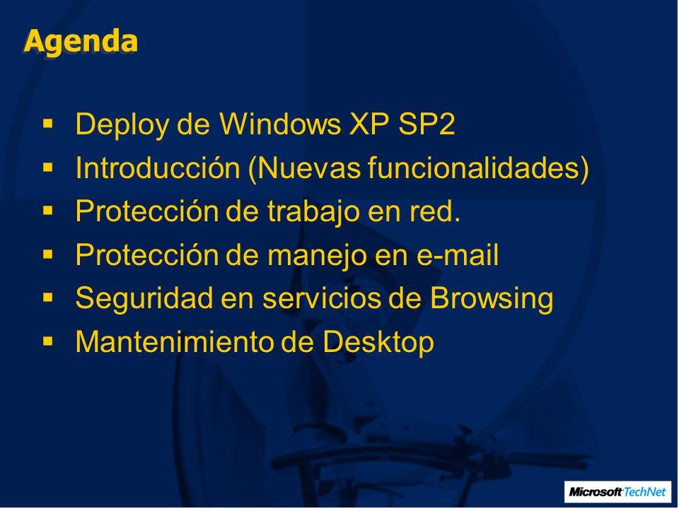 Agenda Deploy de Windows XP SP2 Introducción (Nuevas funcionalidades) Protección de trabajo en red.