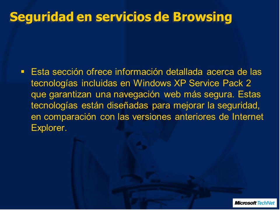 Seguridad en servicios de Browsing Esta sección ofrece información detallada acerca de las tecnologías incluidas en Windows XP Service Pack 2 que garantizan una navegación web más segura.
