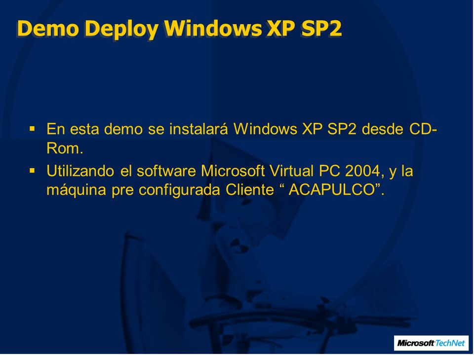 Demo Deploy Windows XP SP2 En esta demo se instalará Windows XP SP2 desde CD- Rom.