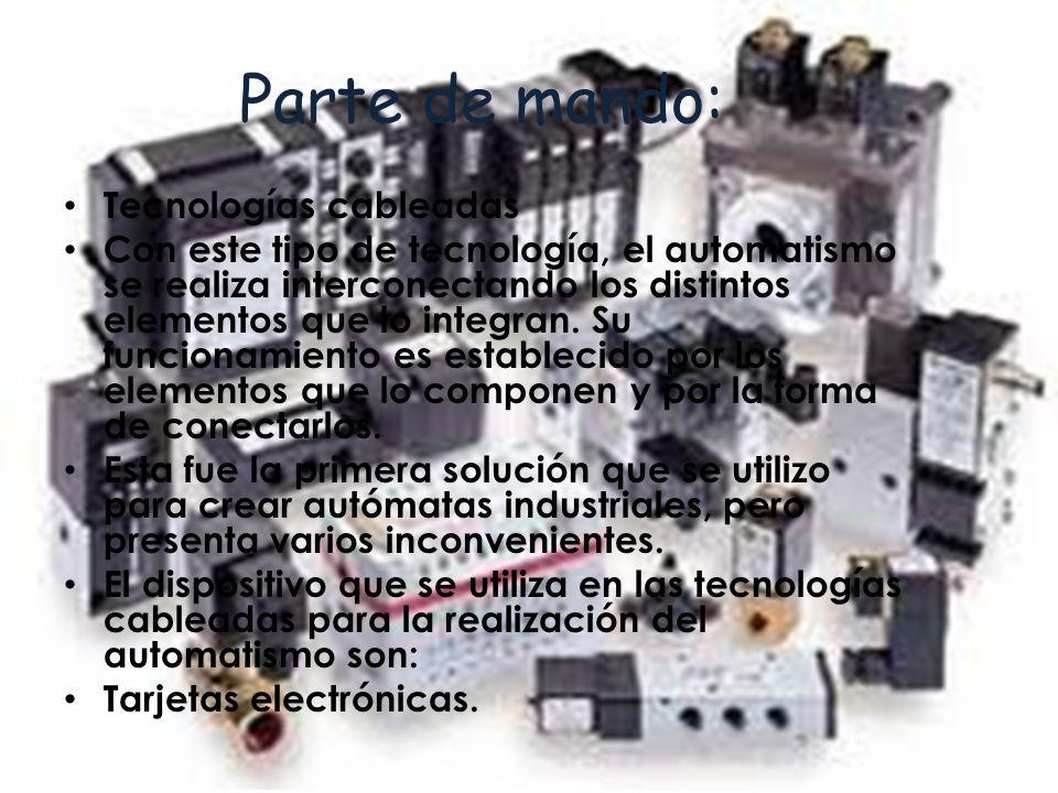 Parte de mando: Tecnologías cableadas Con este tipo de tecnología, el automatismo se realiza interconectando los distintos elementos que lo integran.