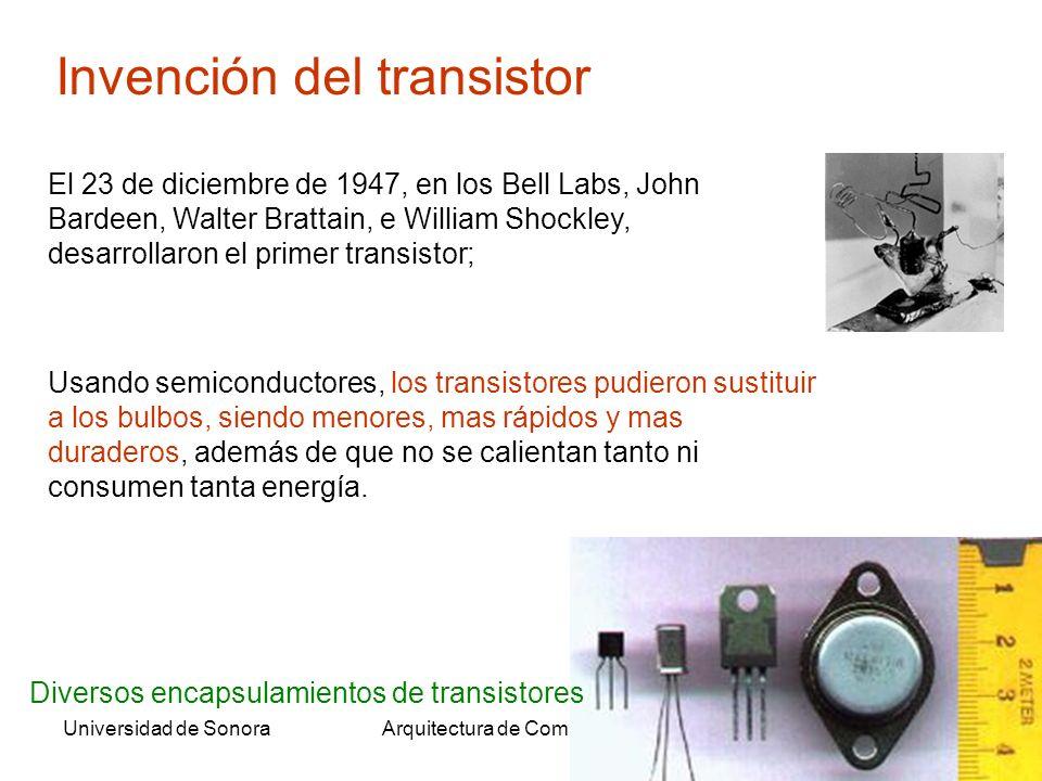 Universidad de SonoraArquitectura de Computadoras30 Usando semiconductores, los transistores pudieron sustituir a los bulbos, siendo menores, mas rápidos y mas duraderos, además de que no se calientan tanto ni consumen tanta energía.