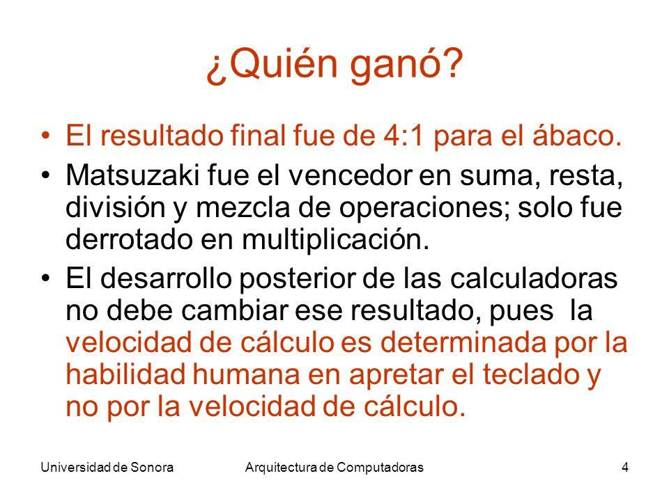Universidad de SonoraArquitectura de Computadoras5 ¿Porqué ganó el ábaco.