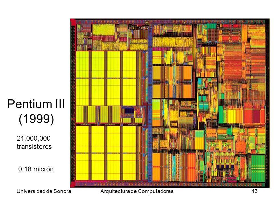 Universidad de SonoraArquitectura de Computadoras43 Pentium III (1999) 21,000,000 transistores 0.18 micrón