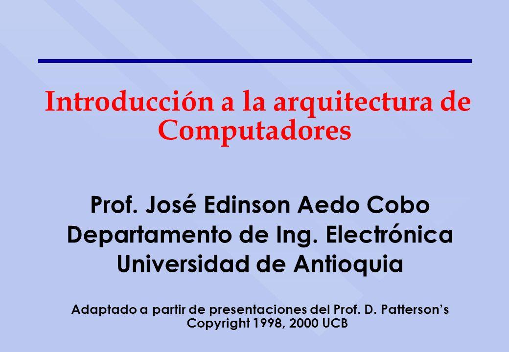 Prof. José Edinson Aedo Cobo Departamento de Ing. Electrónica Universidad de Antioquia Adaptado a partir de presentaciones del Prof. D. Pattersons Cop