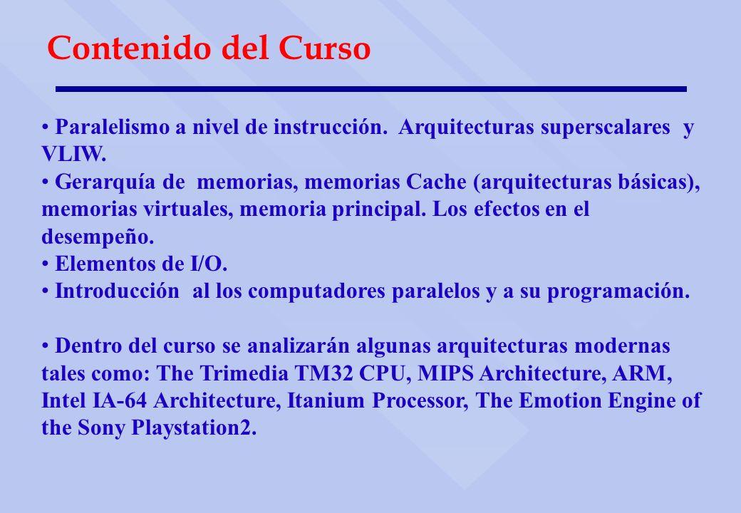 Contenido del Curso Paralelismo a nivel de instrucción. Arquitecturas superscalares y VLIW. Gerarquía de memorias, memorias Cache (arquitecturas básic