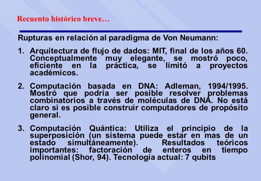 Recuento histórico breve… Rupturas en relación al paradigma de Von Neumann: 1.Arquitectura de flujo de dados: MIT, final de los años 60. Conceptualmen