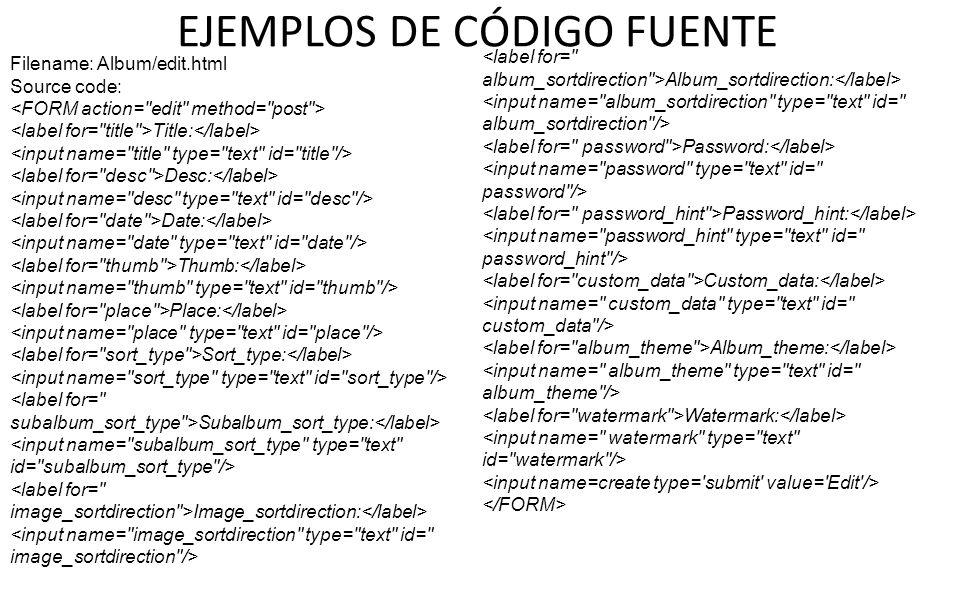 EJEMPLOS DE CÓDIGO FUENTE Filename: Album/edit.html Source code: Title: Desc: Date: Thumb: Place: Sort_type: Subalbum_sort_type: Image_sortdirection: